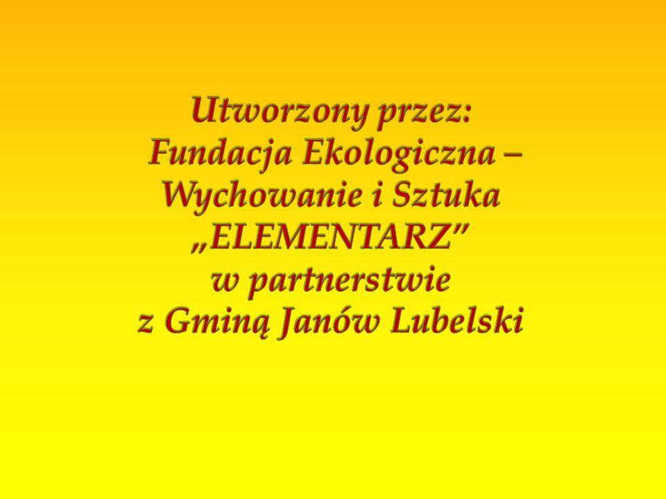 """Utworzony przez: Fundacja Ekologiczna – Wychowanie i Sztuka """"ELEMENTARZ w partnerstwie z Gminą Janów Lubelski"""