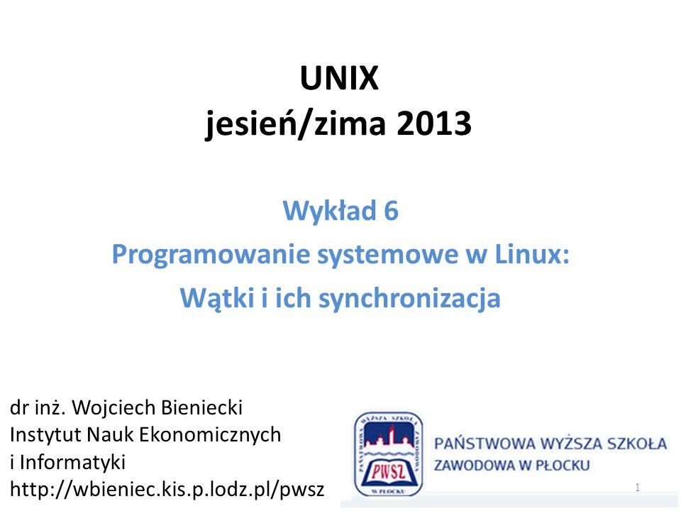 Wykład 6 Programowanie systemowe w Linux: Wątki i ich synchronizacja