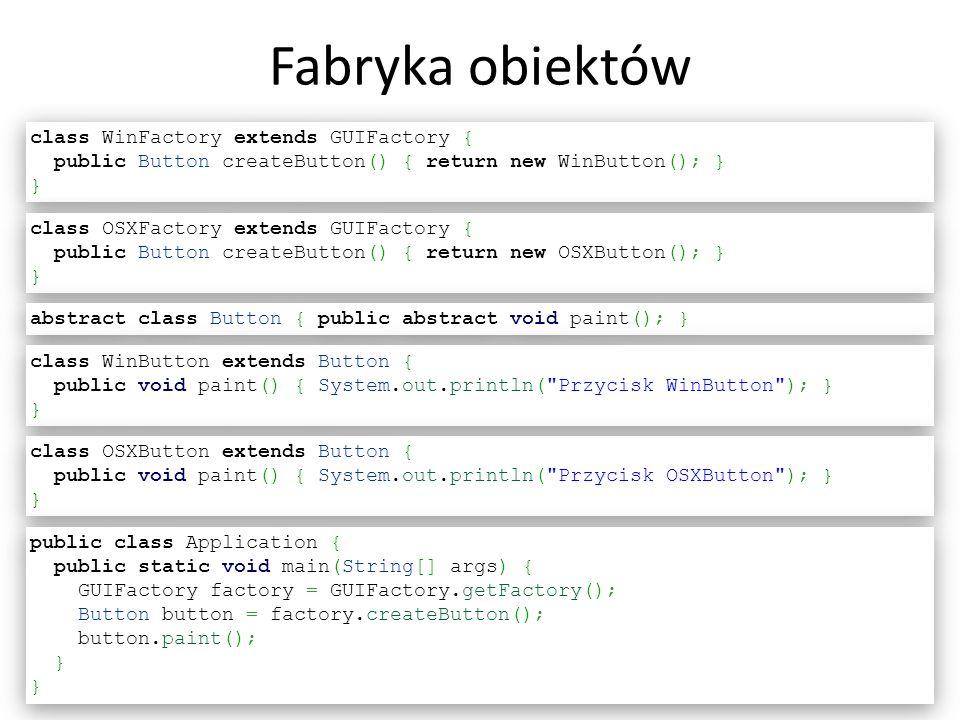 Fabryka obiektów class WinFactory extends GUIFactory {