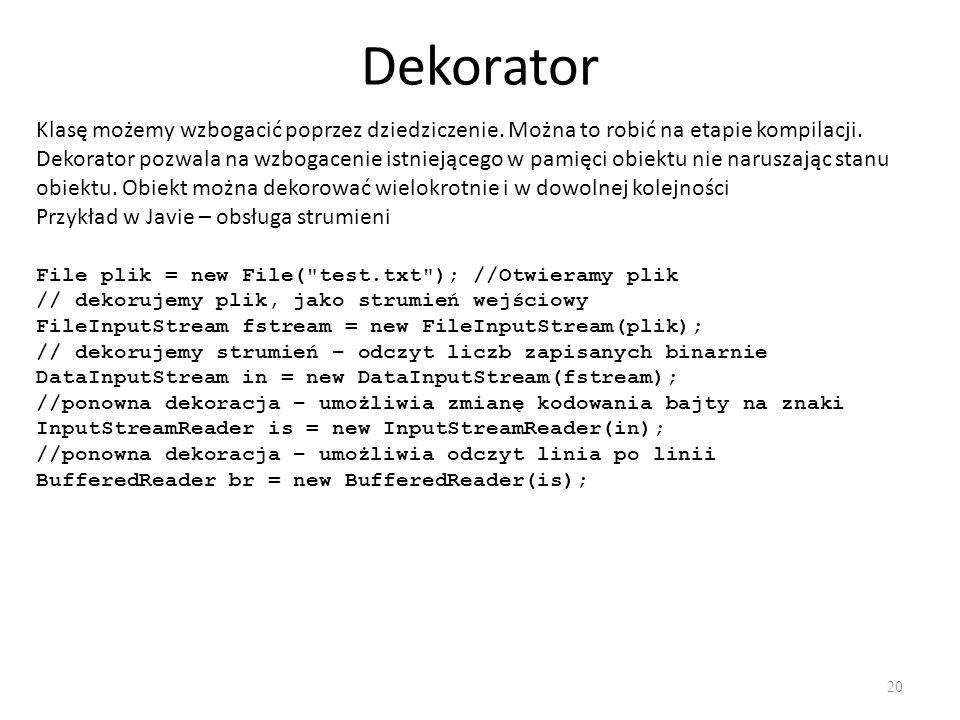 Dekorator Klasę możemy wzbogacić poprzez dziedziczenie. Można to robić na etapie kompilacji.