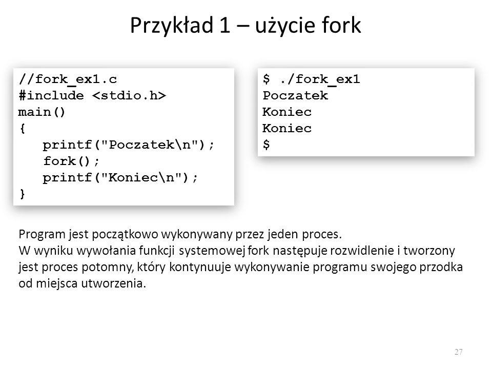 Przykład 1 – użycie fork //fork_ex1.c #include <stdio.h> main()