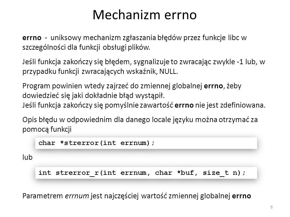 Mechanizm errnoerrno - uniksowy mechanizm zgłaszania błędów przez funkcje libc w szczególności dla funkcji obsługi plików.