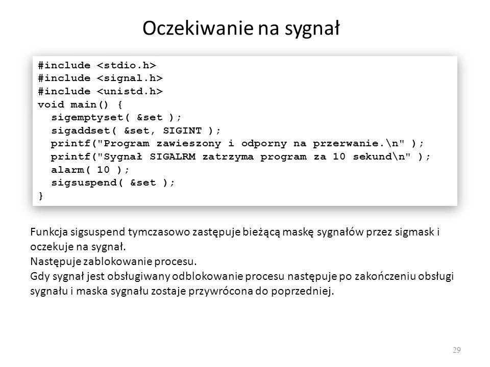 Oczekiwanie na sygnał #include <stdio.h> #include <signal.h> #include <unistd.h> void main() { sigemptyset( &set );