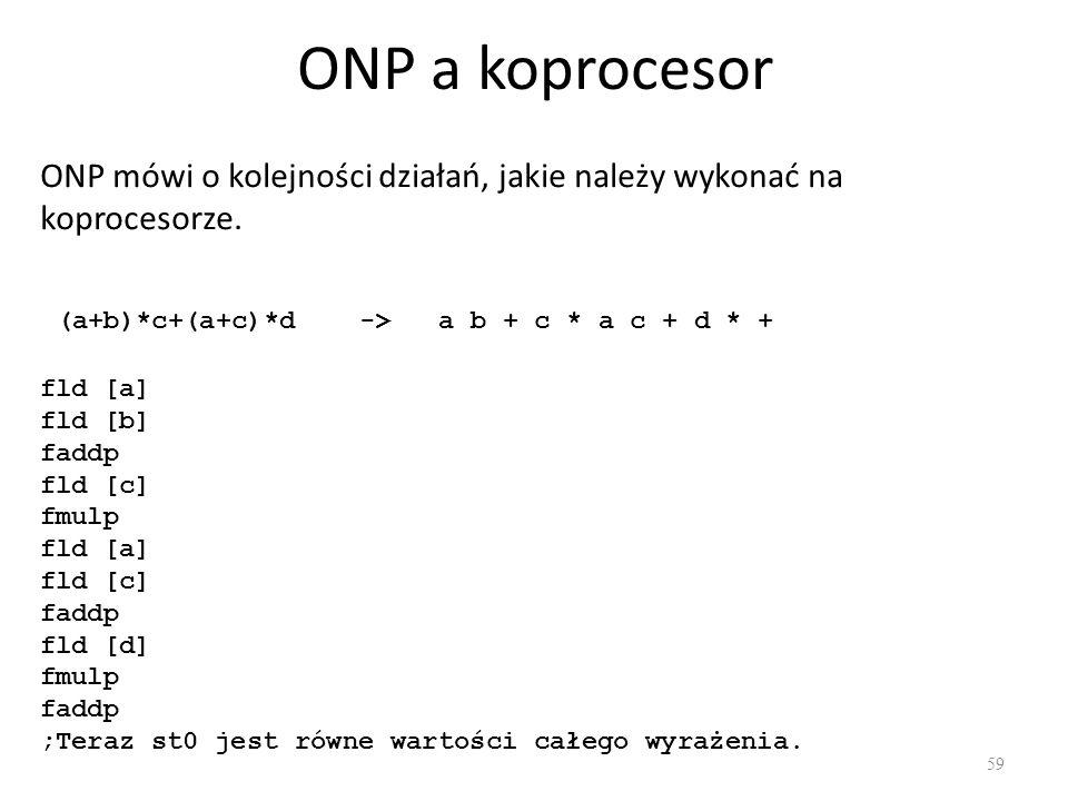 ONP a koprocesor ONP mówi o kolejności działań, jakie należy wykonać na koprocesorze. (a+b)*c+(a+c)*d -> a b + c * a c + d * +