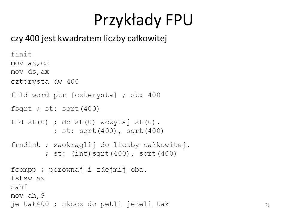 Przykłady FPU czy 400 jest kwadratem liczby całkowitej finit mov ax,cs