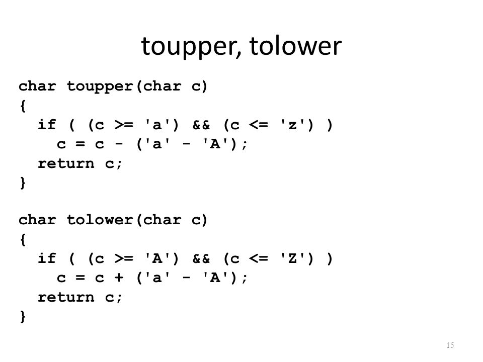 toupper, tolower char toupper(char c) {