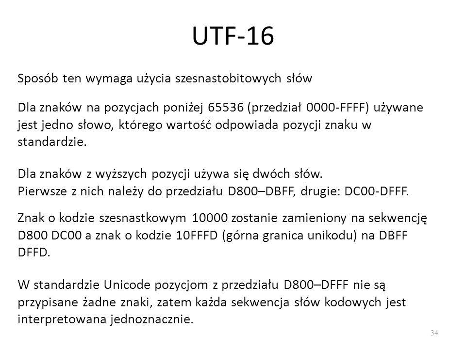 UTF-16 Sposób ten wymaga użycia szesnastobitowych słów