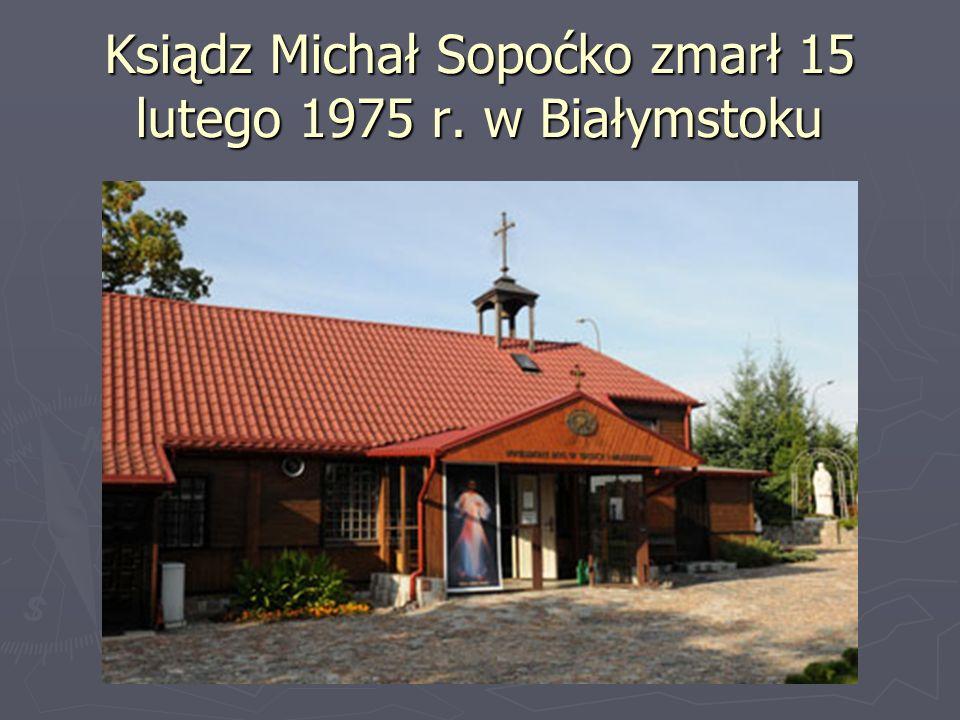 Ksiądz Michał Sopoćko zmarł 15 lutego 1975 r. w Białymstoku