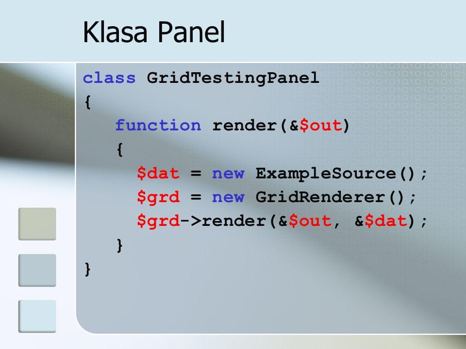 Klasa Panel class GridTestingPanel { function render(&$out)
