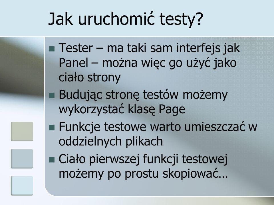 Jak uruchomić testy Tester – ma taki sam interfejs jak Panel – można więc go użyć jako ciało strony.