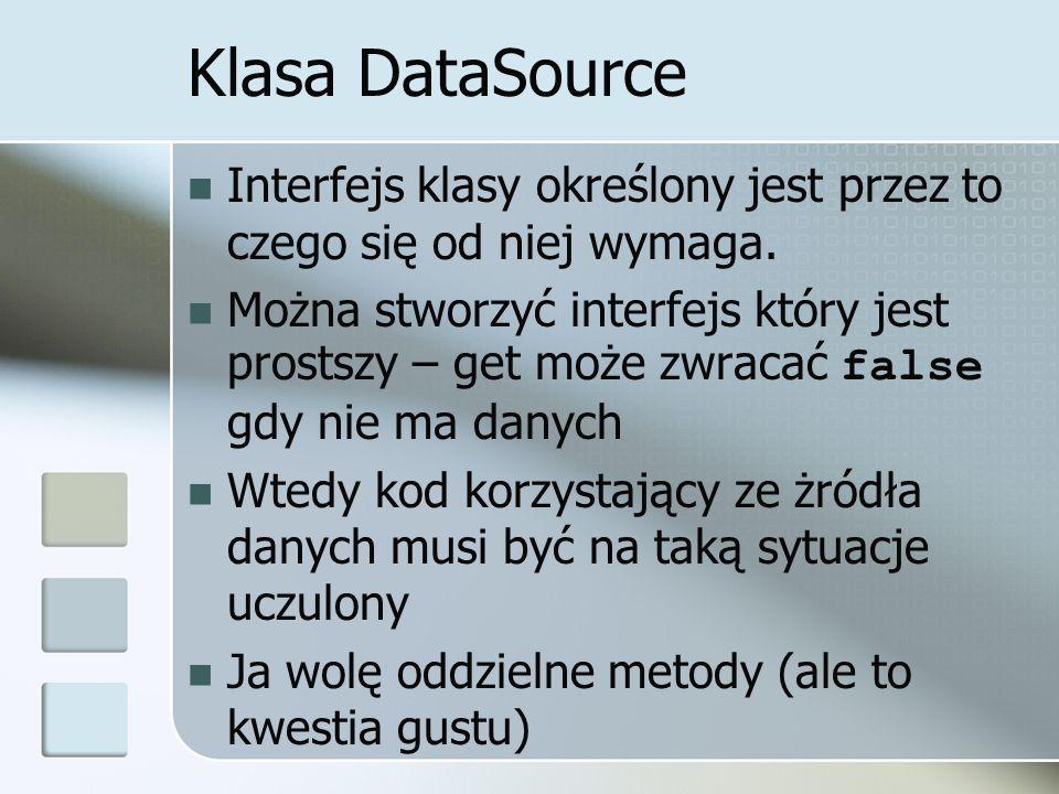 Klasa DataSource Interfejs klasy określony jest przez to czego się od niej wymaga.