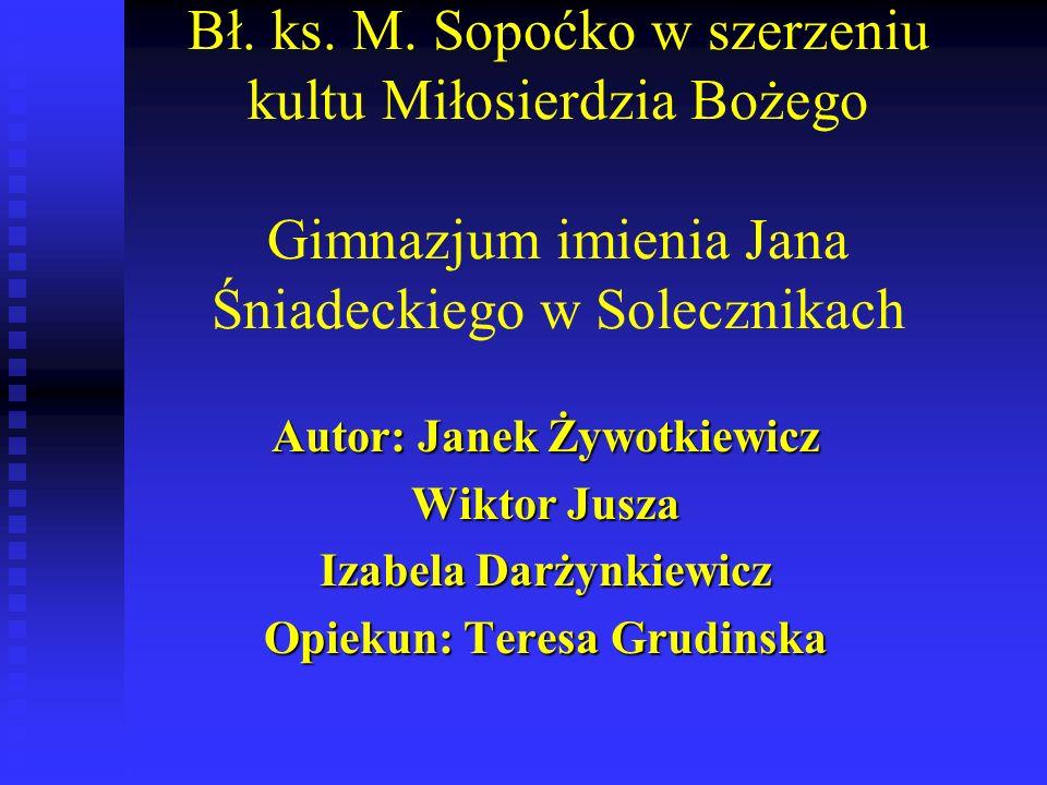 Bł. ks. M. Sopoćko w szerzeniu kultu Miłosierdzia Bożego Gimnazjum imienia Jana Śniadeckiego w Solecznikach