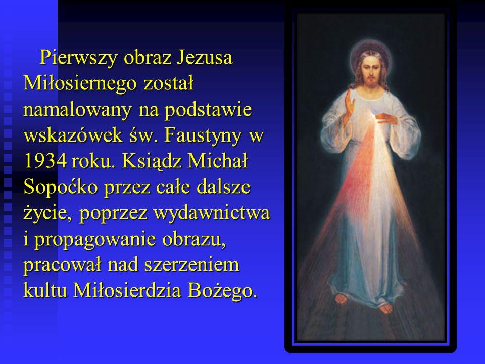 Pierwszy obraz Jezusa Miłosiernego został namalowany na podstawie wskazówek św.