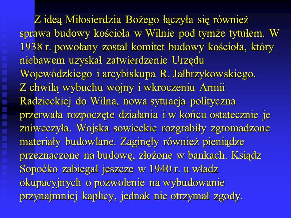 Z ideą Miłosierdzia Bożego łączyła się również sprawa budowy kościoła w Wilnie pod tymże tytułem.