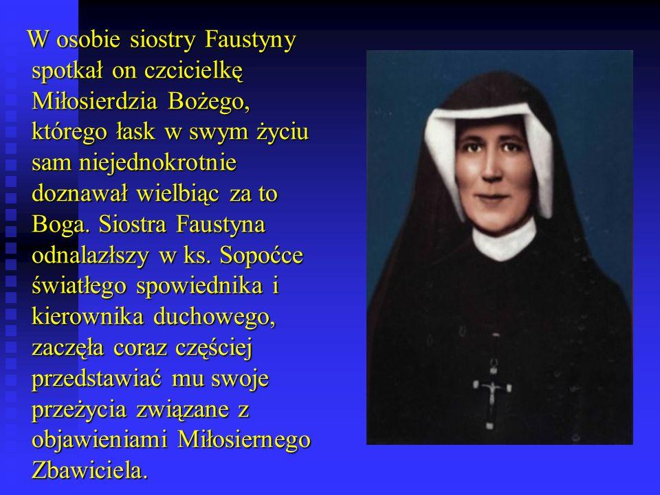 W osobie siostry Faustyny spotkał on czcicielkę Miłosierdzia Bożego, którego łask w swym życiu sam niejednokrotnie doznawał wielbiąc za to Boga.