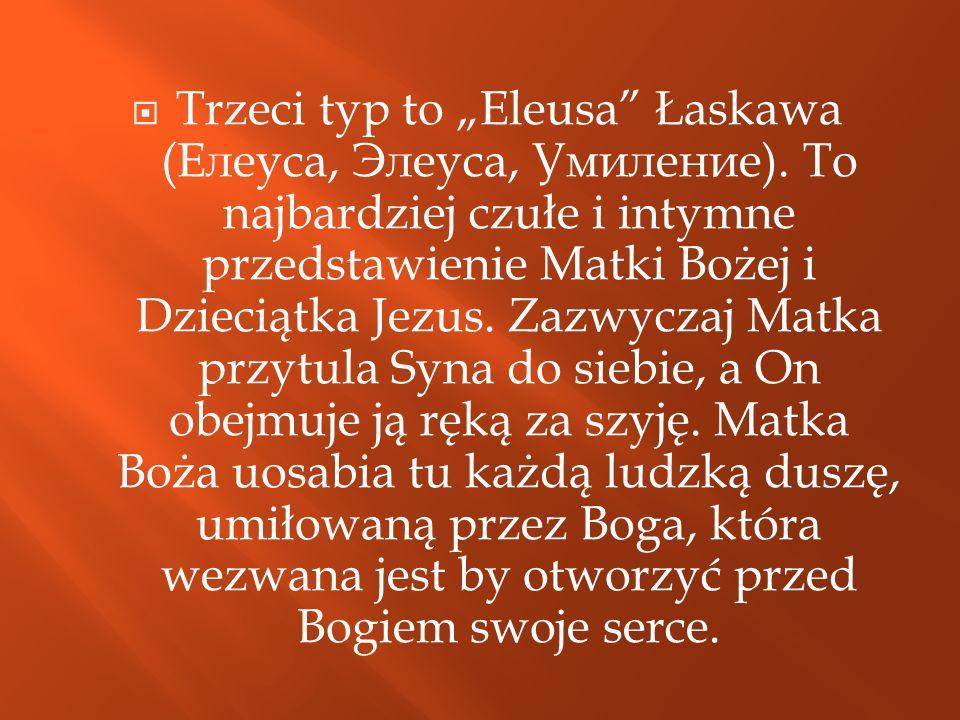 "Trzeci typ to ""Eleusa Łaskawa (Елеуса, Элеуса, Умиление)"