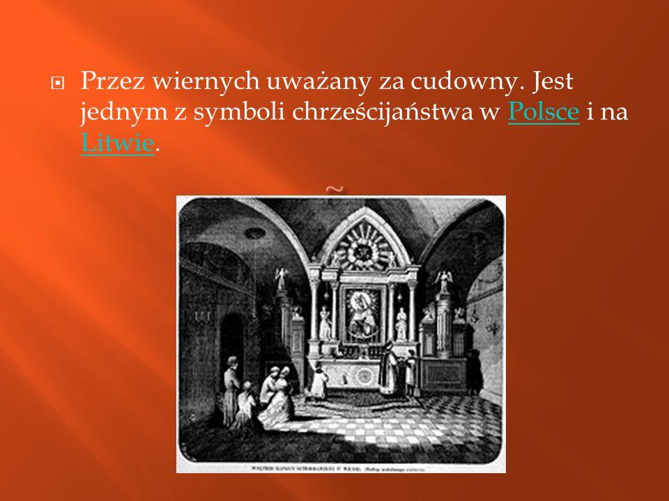 ~ Przez wiernych uważany za cudowny. Jest jednym z symboli chrześcijaństwa w Polsce i na Litwie.