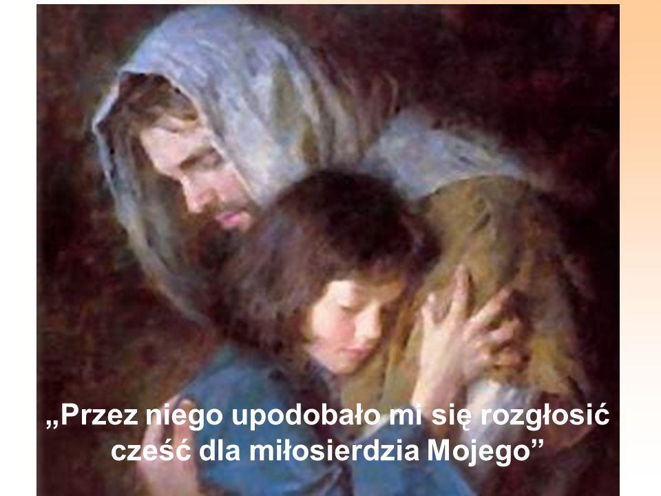 """""""Przez niego upodobało mi się rozgłosić cześć dla miłosierdzia Mojego"""
