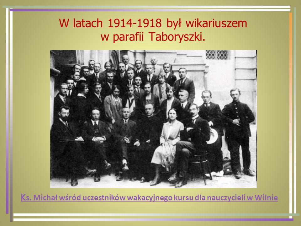 W latach 1914-1918 był wikariuszem w parafii Taboryszki.