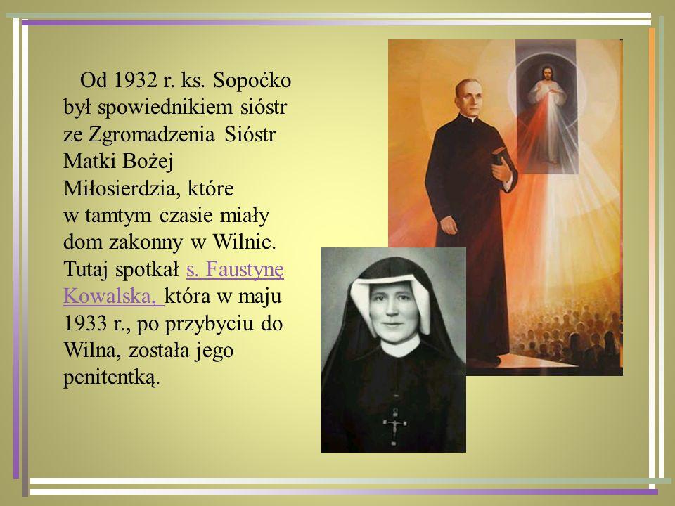 Od 1932 r. ks. Sopoćko był spowiednikiem sióstr ze Zgromadzenia Sióstr Matki Bożej Miłosierdzia, które.