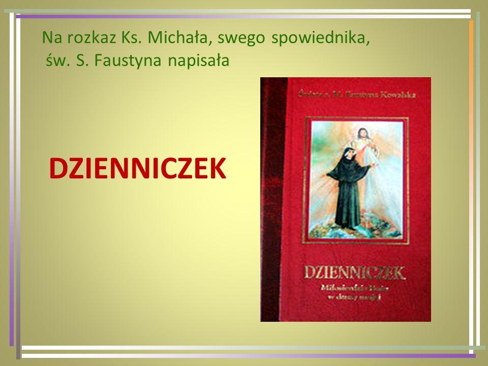 Na rozkaz Ks. Michała, swego spowiednika, św. S. Faustyna napisała