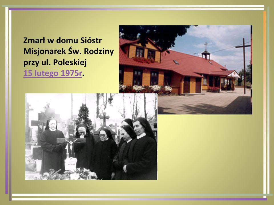 Zmarł w domu Sióstr Misjonarek Św. Rodziny przy ul