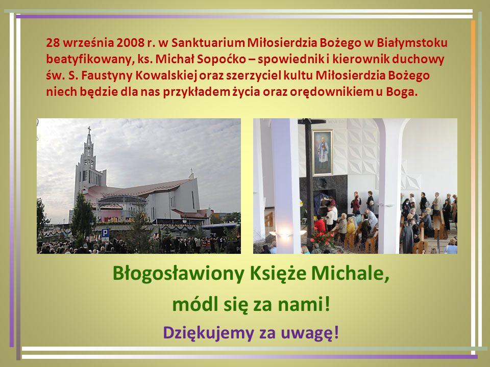 Błogosławiony Księże Michale, módl się za nami!
