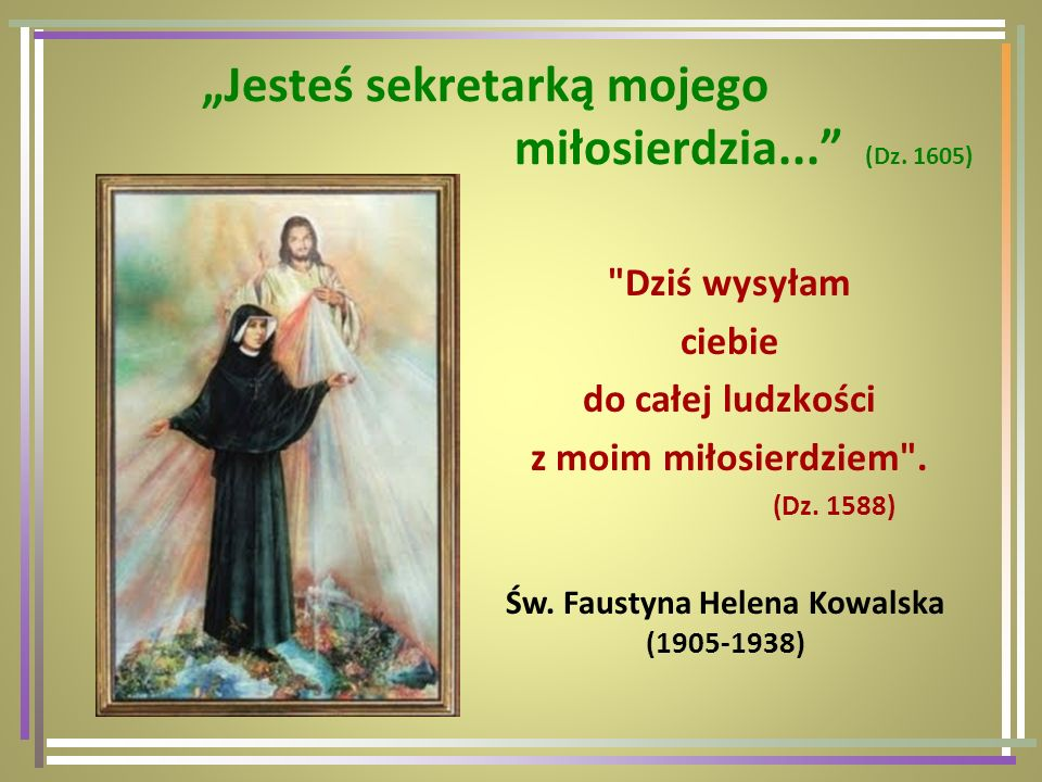 """""""Jesteś sekretarką mojego miłosierdzia... (Dz. 1605)"""