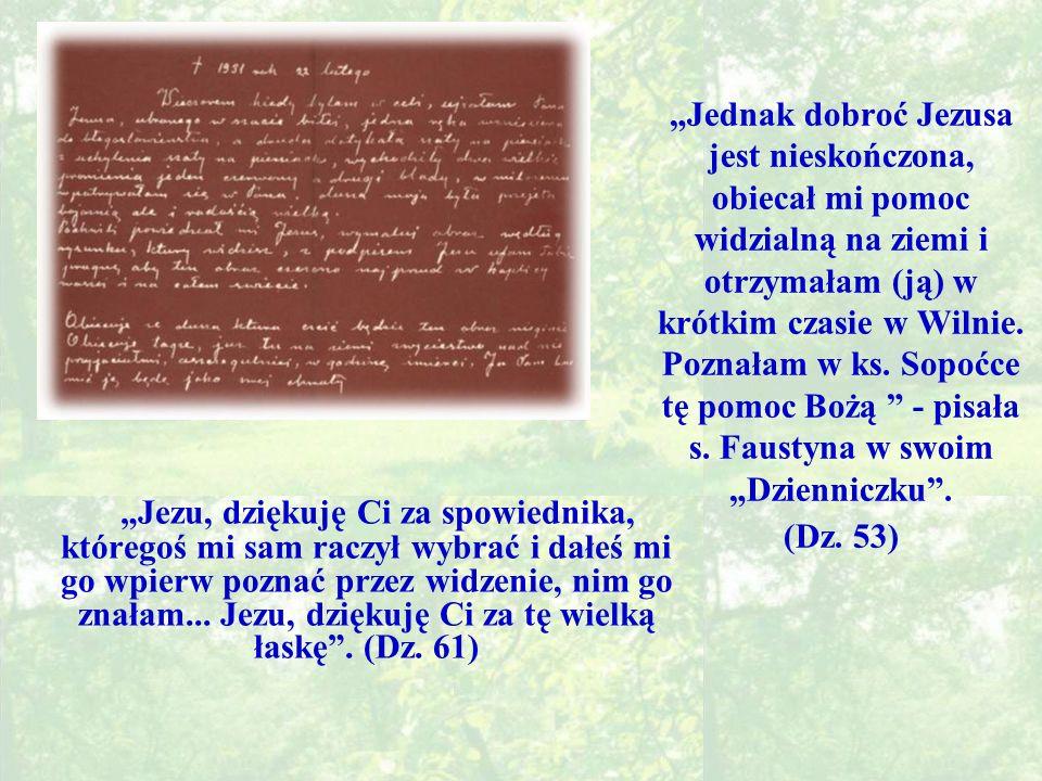 """""""Jednak dobroć Jezusa jest nieskończona, obiecał mi pomoc widzialną na ziemi i otrzymałam (ją) w krótkim czasie w Wilnie. Poznałam w ks. Sopoćce tę pomoc Bożą - pisała s. Faustyna w swoim """"Dzienniczku . (Dz. 53)"""