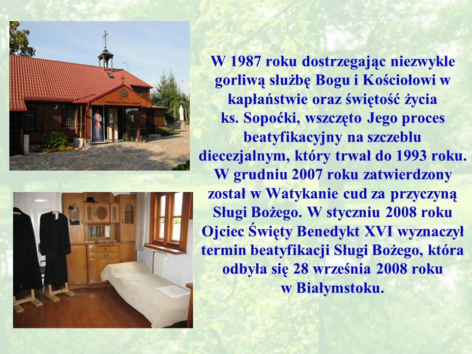 W 1987 roku dostrzegając niezwykle gorliwą służbę Bogu i Kościołowi w kapłaństwie oraz świętość życia ks.