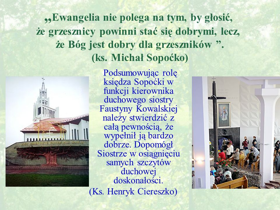 """""""Ewangelia nie polega na tym, by głosić, że grzesznicy powinni stać się dobrymi, lecz, że Bóg jest dobry dla grzeszników . (ks. Michał Sopoćko)"""
