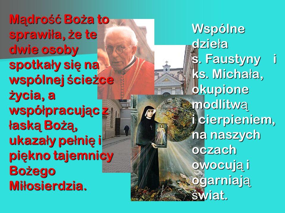 Mądrość Boża to sprawiła, że te dwie osoby spotkały się na wspólnej ścieżce życia, a współpracując z łaską Bożą, ukazały pełnię i piękno tajemnicy Bożego Miłosierdzia.