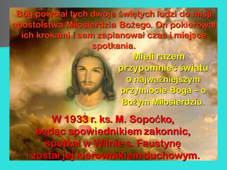 Bóg powołał tych dwoje świętych ludzi do misji apostolstwa Miłosierdzia Bożego. On pokierował ich krokami i sam zaplanował czas i miejsce spotkania.
