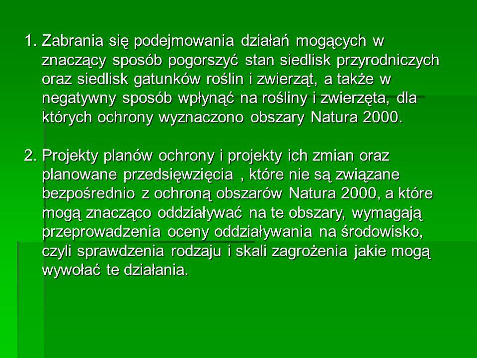 Zabrania się podejmowania działań mogących w znaczący sposób pogorszyć stan siedlisk przyrodniczych oraz siedlisk gatunków roślin i zwierząt, a także w negatywny sposób wpłynąć na rośliny i zwierzęta, dla których ochrony wyznaczono obszary Natura 2000.