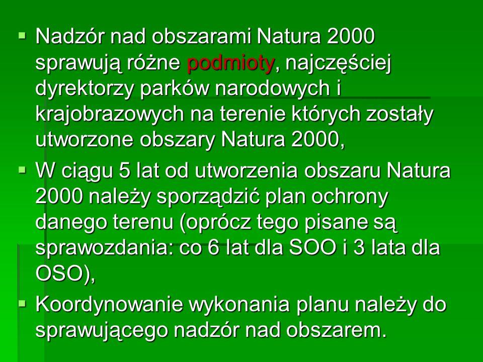 Nadzór nad obszarami Natura 2000 sprawują różne podmioty, najczęściej dyrektorzy parków narodowych i krajobrazowych na terenie których zostały utworzone obszary Natura 2000,