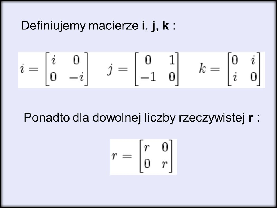 Definiujemy macierze i, j, k :