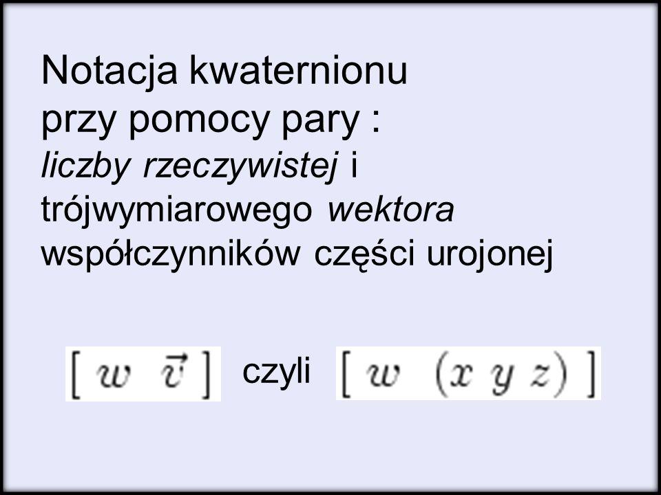 Notacja kwaternionu przy pomocy pary : liczby rzeczywistej i trójwymiarowego wektora współczynników części urojonej