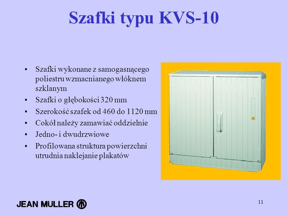 Szafki typu KVS-10 Szafki wykonane z samogasnącego poliestru wzmacnianego włóknem szklanym. Szafki o głębokości 320 mm.