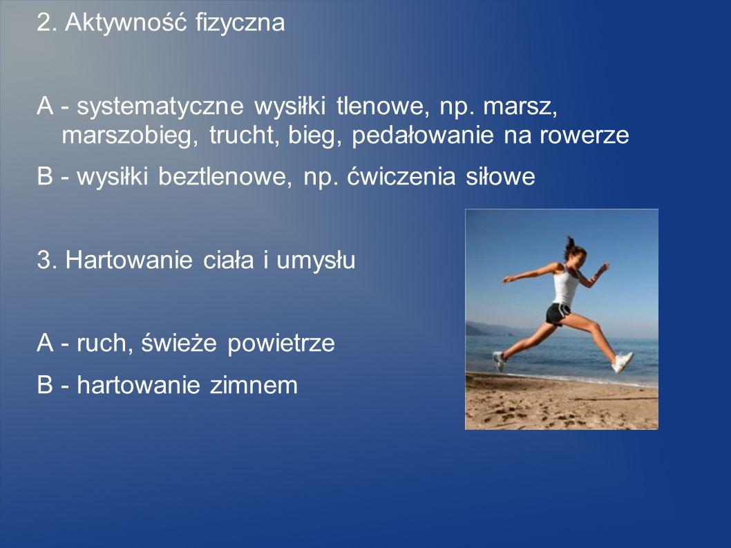 2. Aktywność fizyczna A - systematyczne wysiłki tlenowe, np. marsz, marszobieg, trucht, bieg, pedałowanie na rowerze.