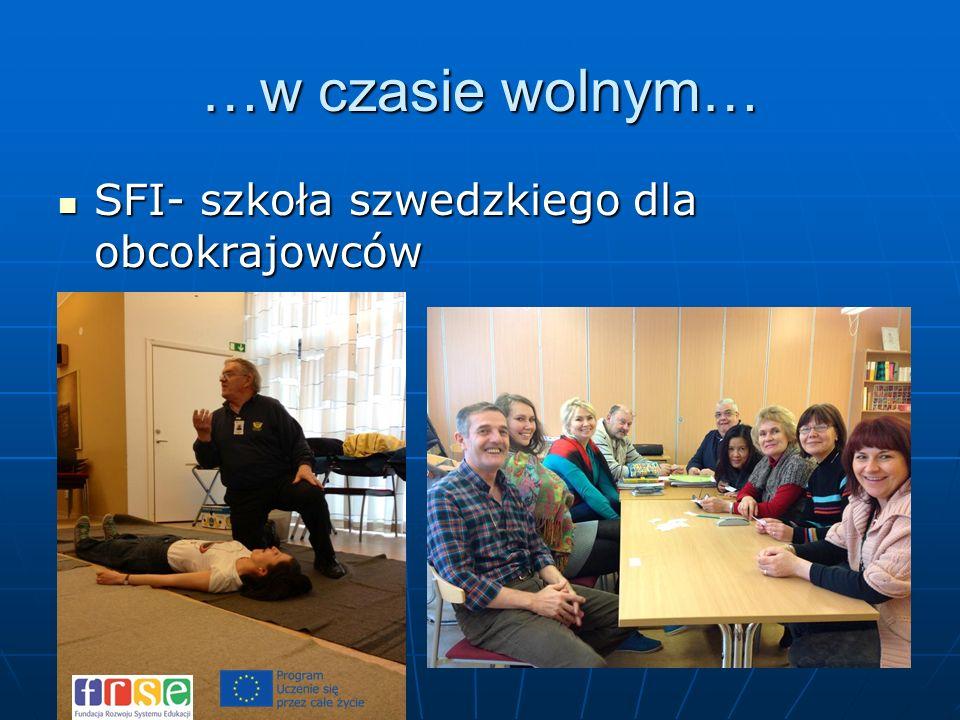…w czasie wolnym… SFI- szkoła szwedzkiego dla obcokrajowców