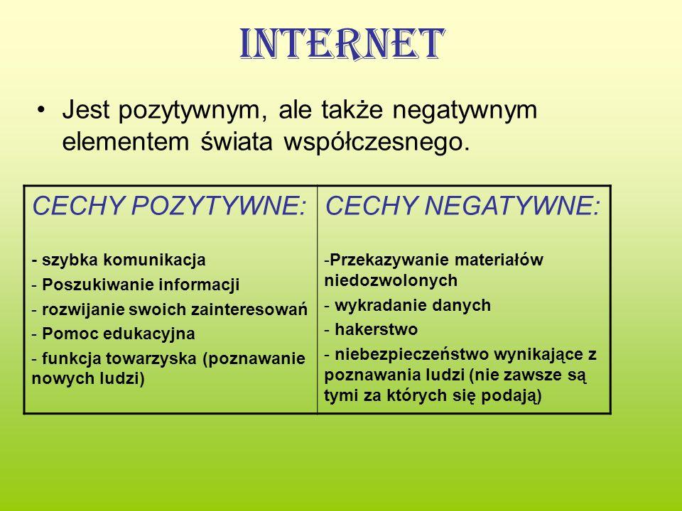 Internet Jest pozytywnym, ale także negatywnym elementem świata współczesnego. CECHY POZYTYWNE: - szybka komunikacja.
