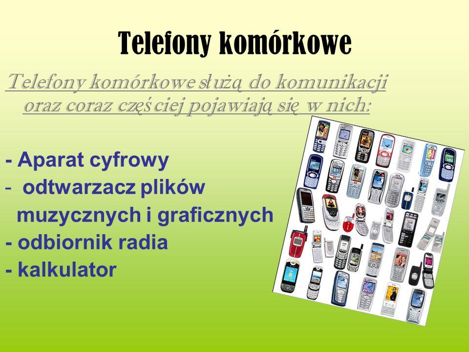 Telefony komórkowe Telefony komórkowe służą do komunikacji oraz coraz częściej pojawiają się w nich: