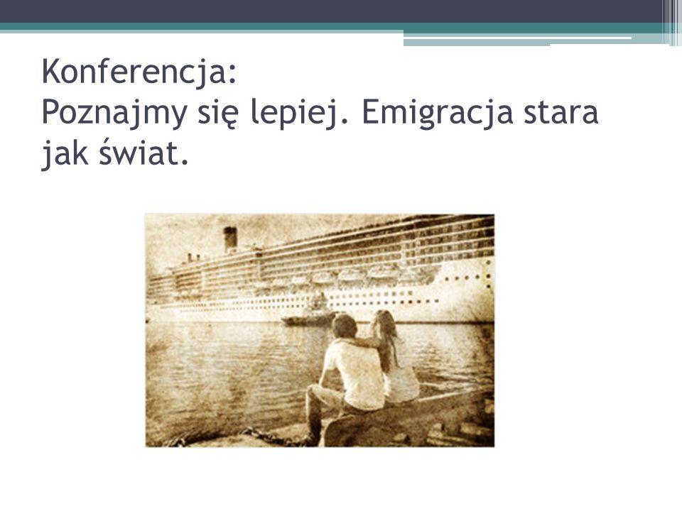 Konferencja: Poznajmy się lepiej. Emigracja stara jak świat.
