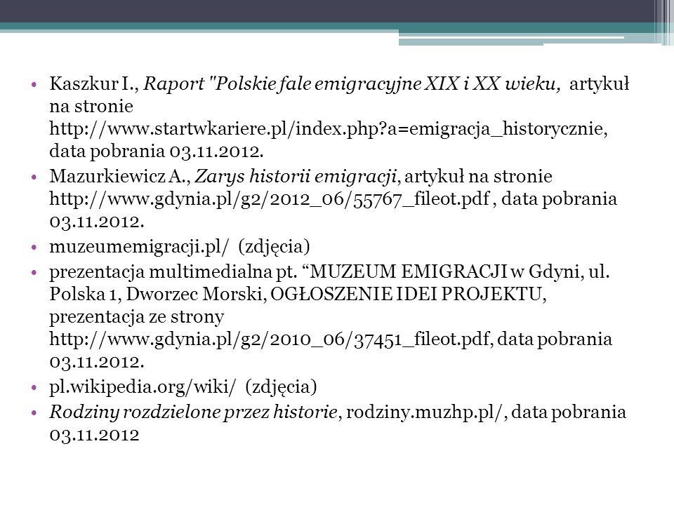 Kaszkur I., Raport Polskie fale emigracyjne XIX i XX wieku, artykuł na stronie http://www.startwkariere.pl/index.php a=emigracja_historycznie, data pobrania 03.11.2012.