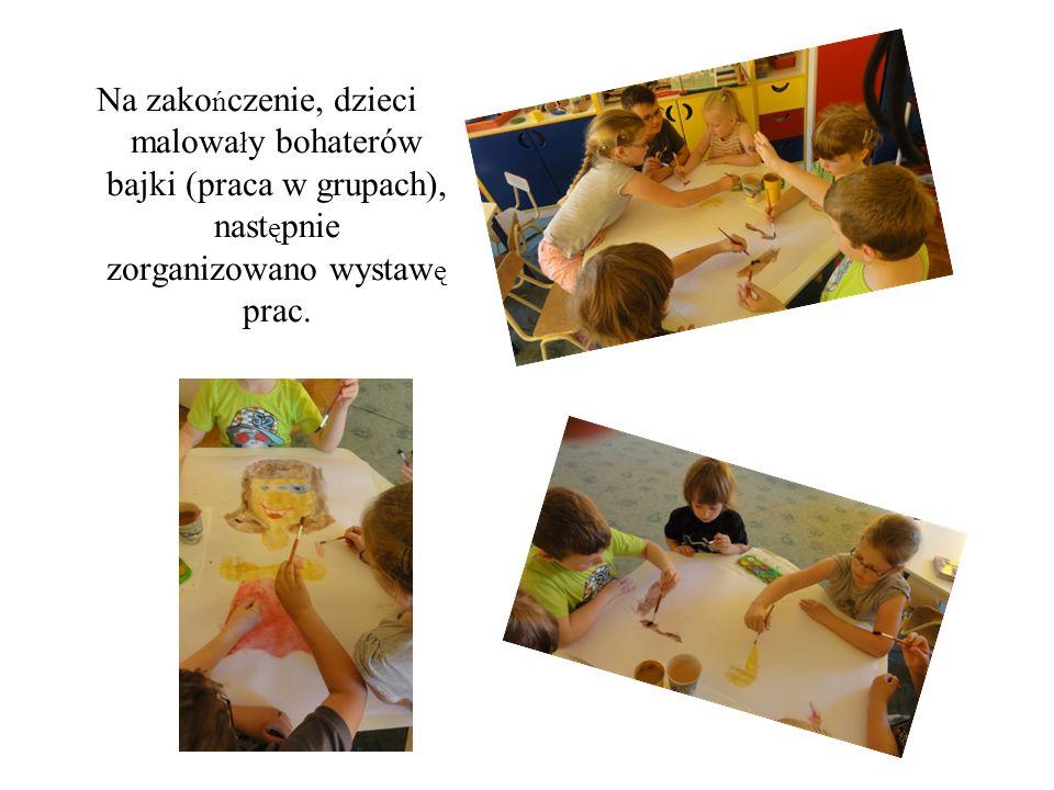 Na zakończenie, dzieci malowały bohaterów bajki (praca w grupach), następnie zorganizowano wystawę prac.