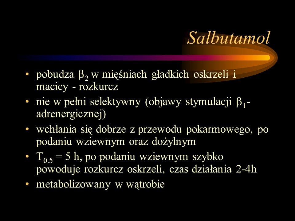 Salbutamol pobudza 2 w mięśniach gładkich oskrzeli i macicy - rozkurcz. nie w pełni selektywny (objawy stymulacji 1-adrenergicznej)