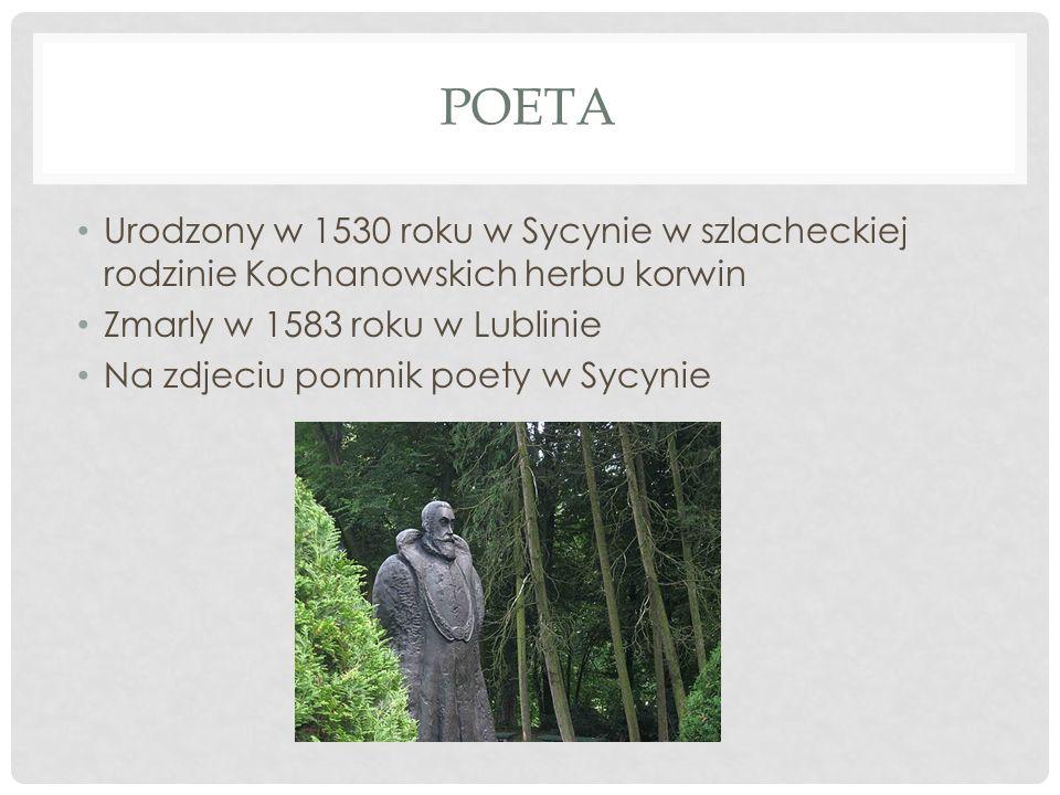 Poeta Urodzony w 1530 roku w Sycynie w szlacheckiej rodzinie Kochanowskich herbu korwin. Zmarly w 1583 roku w Lublinie.