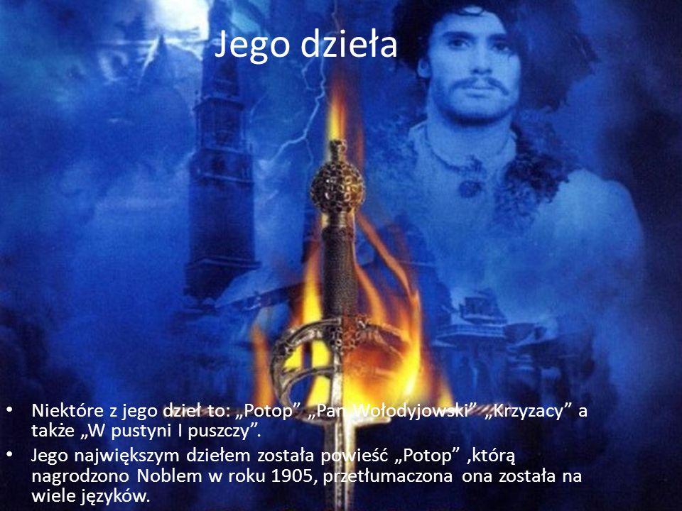 """Jego dzieła Niektóre z jego dzieł to: """"Potop """"Pan Wołodyjowski """"Krzyzacy a także """"W pustyni I puszczy ."""