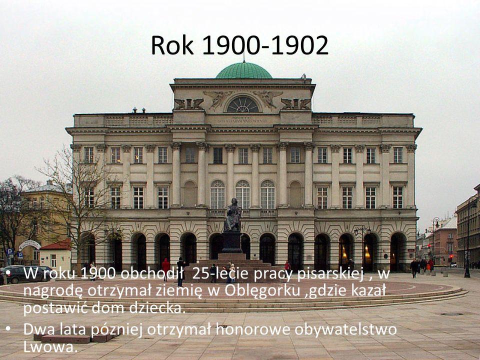 Rok 1900-1902 W roku 1900 obchodił 25-lecie pracy pisarskiej , w nagrodę otrzymał ziemię w Oblęgorku ,gdzie kazał postawić dom dziecka.
