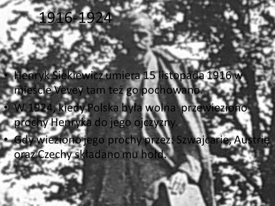 1916-1924 Henryk Siekiewicz umiera 15 listopada 1916 w mieście Vevey tam też go pochowano.